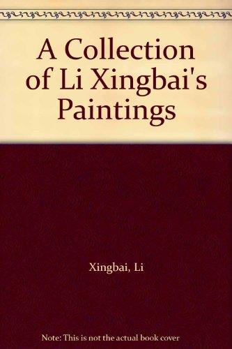 A Collection of Li Xingbai's Paintings: Xingbai, Li