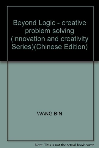 Beyond logic: creative problem solving(Chinese Edition)(Old-Used): WANG BIN ZHU