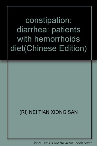 constipation: diarrhea: patients with hemorrhoids diet(Chinese Edition): RI) NEI TIAN XIONG SAN