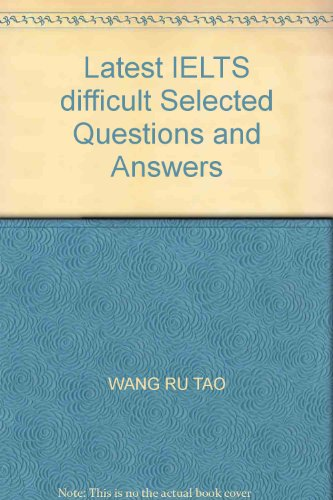 9787543320987: Latest IELTS difficult Selected Questions and Answers