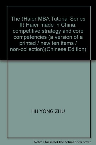 The (Haier MBA Tutorial Series II) Haier made in China. competitive strategy and core competencies ...