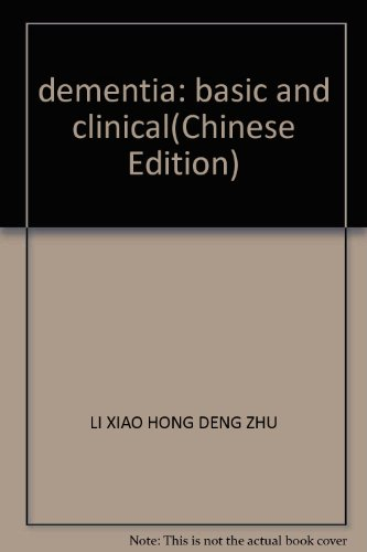 dementia: basic and clinical(Chinese Edition): LI XIAO HONG DENG ZHU