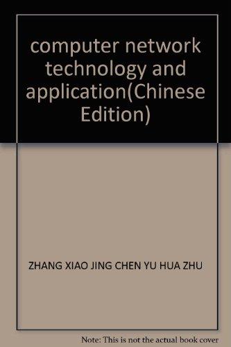 computer network technology and application(Chinese Edition): ZHANG XIAO JING CHEN YU HUA ZHU