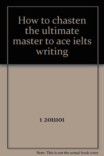 9787561165287: How to chasten the ultimate master to ace ielts writing