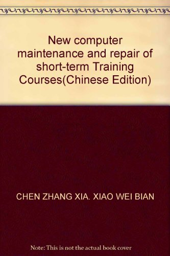 New computer maintenance and repair of short-term Training Courses(Chinese Edition): CHEN ZHANG XIA...