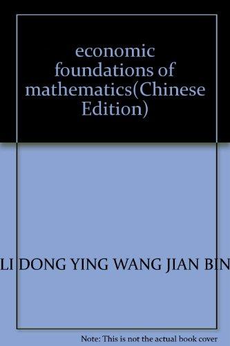 economic foundations of mathematics(Chinese Edition): LI DONG YING