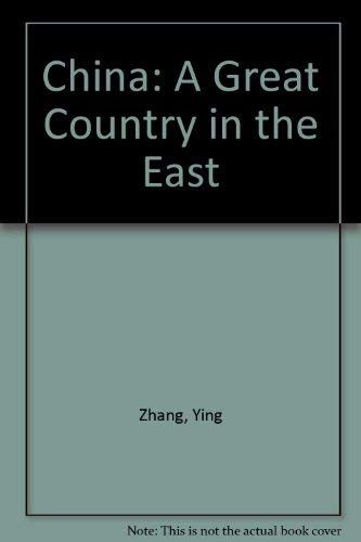 China: A Great Country in the East: Ying Zhang