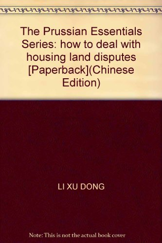 The Prussian Essentials Series: how to deal with housing land disputes [Paperback](Chinese Edition)...