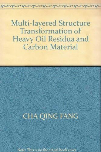 Multi-layered Structure Transformation of Heavy Oil Residua and Carbon Material(Chinese Edition): ...