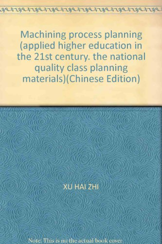 Machining process planning (applied higher education in the 21st century. the national quality ...