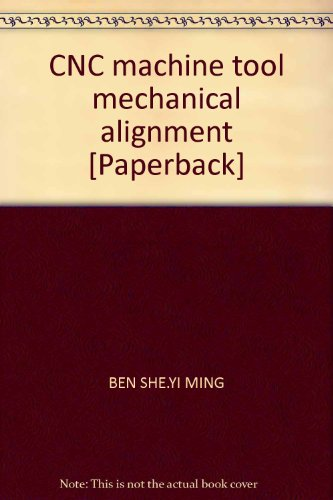 9787564047405: CNC machine tool mechanical alignment [Paperback]