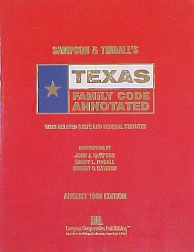 Sampson & Tindall's Texas Family Code Annotated 1996 (Texas Famil Code, August 1996): ...