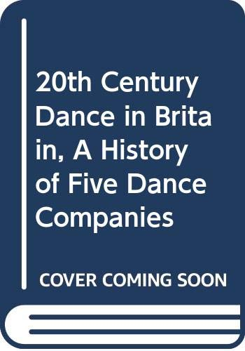 9787774550054: 20th Century Dance in Britain, A History of Five Dance Companies