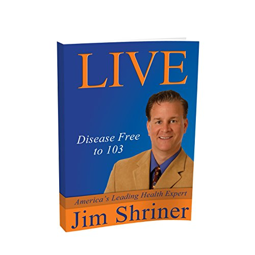 Live Disease Free to 103: Jim Shriner