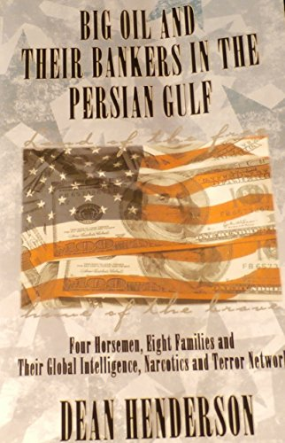 9787774575989: BIG OIL AND THEIR BANKERS IN THE PERSIAN GULF (Four Horsemen, Eight Families and Their Global Intelligence, Narcotics and Terror Network) - AbeBooks - Dean Henderson: 7774575987