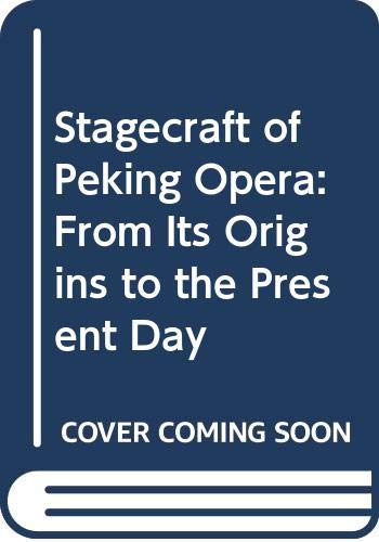 9787800050916: Stagecraft of Peking Opera: From Its Origins to the Present Day