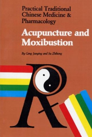 Acupuncture and Moxibustion (Practical Traditional Chinese Medicine: Zhihong, Su, Junying,