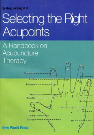 9787800051814: Selecting the Right Acupoints, A Handbook on Acupuncture Therapy