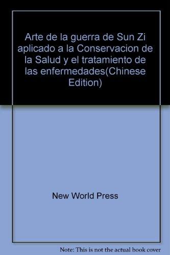 Arte de la guerra de Sun Zi aplicado a la Conservacion de la Salud y el tratamiento de las ...