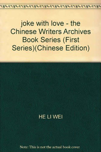 joke with love - the Chinese Writers Archives Book Series (First Series)(Chinese Edition): HE LI ...