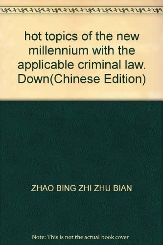 hot topics of the new millennium with the applicable criminal law. Down(Chinese Edition): ZHAO BING...