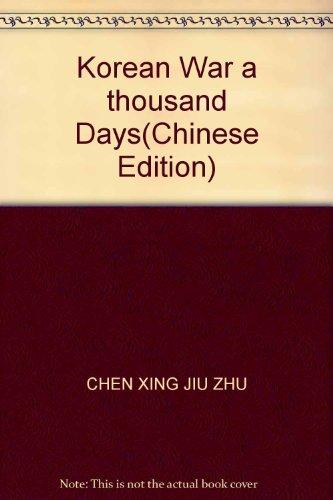 Korean War a thousand Days(Chinese Edition): CHEN XING JIU ZHU
