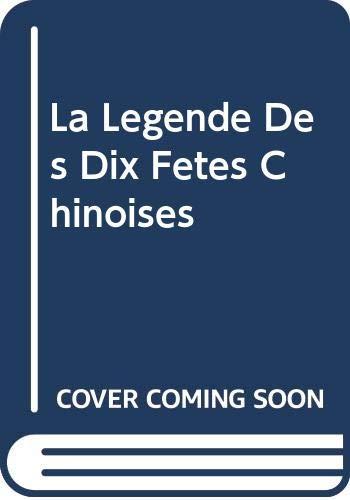 9787801384942: La Legende Des Dix Fetes Chinoises (French Edition)