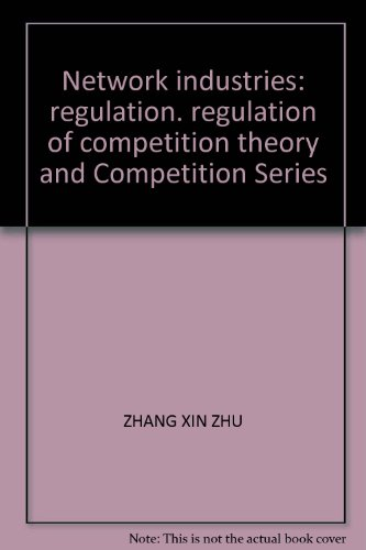 Network industries: regulation. regulation of competition theory: ZHANG XIN ZHU