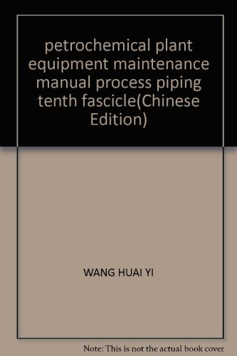 petrochemical plant equipment maintenance manual process piping tenth fascicle(Chinese Edition): ...