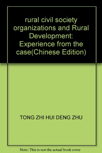 rural civil society organizations and Rural Development: Experience from the case(Chinese Edition):...
