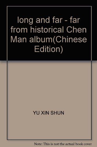 long and far - far from historical Chen Man album(Chinese Edition): YU XIN SHUN