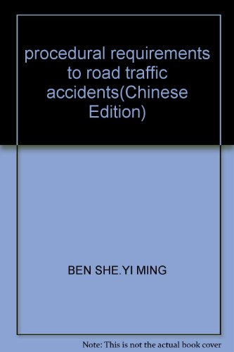 procedural requirements to road traffic accidents(Chinese Edition): BEN SHE.YI MING