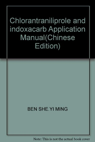 9787802338876: Chlorantraniliprole and indoxacarb Application Manual(Chinese Edition)