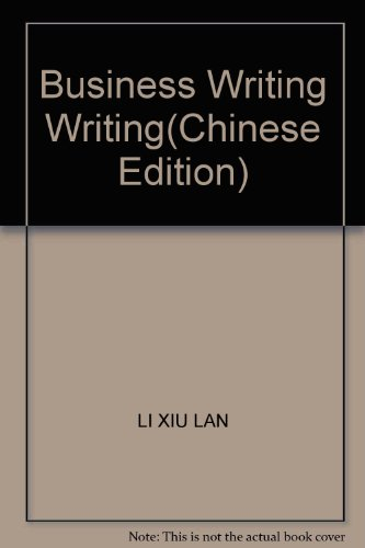 Business Writing Writing(Chinese Edition): LI XIU LAN