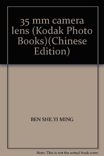 35 mm camera lens (Kodak Photo Books)(Chinese Edition)(Old-Used): BEN SHE.YI MING