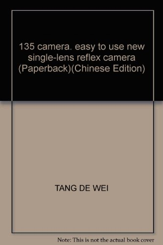 135 camera, easy to use new single-lens reflex camera (Paperback)(Chinese Edition): TANG DE WEI