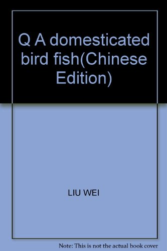 Q A domesticated bird fish(Chinese Edition): LIU WEI