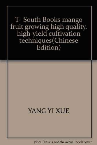 T- South Books mango fruit growing high quality. high-yield cultivation techniques(Chinese Edition)...