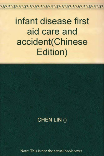 infant disease first aid care and accident(Chinese Edition): CHEN LIN ()