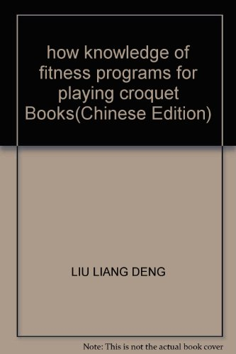 how knowledge of fitness programs for playing croquet Books(Chinese Edition): LIU LIANG DENG