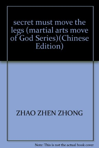 secret must move the legs (martial arts move of God Series)(Chinese Edition): ZHAO ZHEN ZHONG