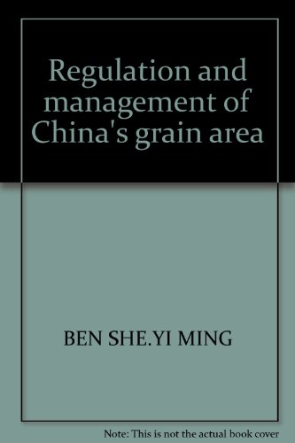 Regulation and management of China's grain area(Chinese Edition): BEN SHE.YI MING
