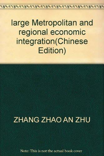 large Metropolitan and regional economic integration(Chinese Edition): ZHANG ZHAO AN ZHU