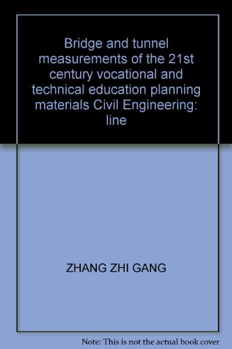 9787811049060: Bridge and tunnel measurements of the 21st century vocational and technical education planning materials Civil Engineering: line(Chinese Edition)