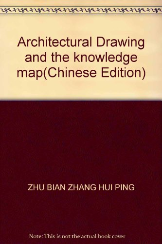 Architectural Drawing and the knowledge map(Chinese Edition): ZHU BIAN ZHANG HUI PING