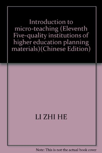 Introduction to micro-teaching (Eleventh Five-quality institutions of: LI ZHI HE