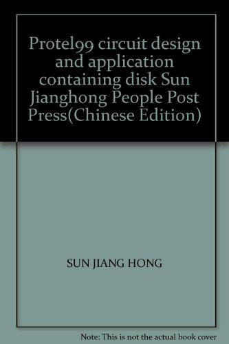 Protel99 circuit design and application containing disk: SUN JIANG HONG