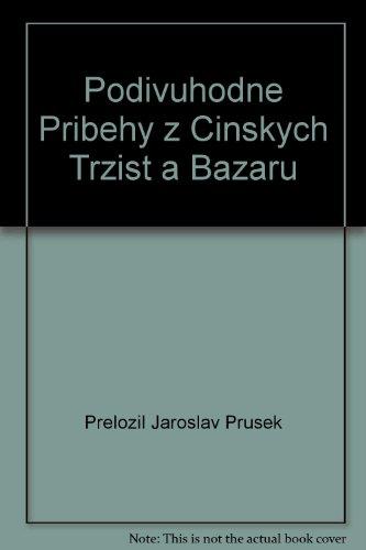 Podivuhodne Pribehy z Cinskych Trzist a Bazaru: Prelozil Jaroslav Prusek