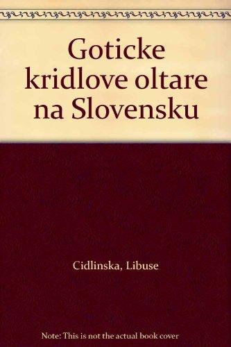 Goticke Kridlove Oltare na Slovensku.: Cidlinska, Libuse;