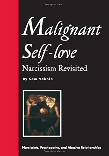 Malignant Self Love : Narcissism Revisited: Vaknin, Samuel with Lidija Rangelovska {Editor}